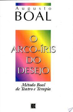 O arco-íris do desejo: método Boal de teatro e terapia